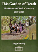 This Garden of Death - the history of York Cemetery 1837-2007